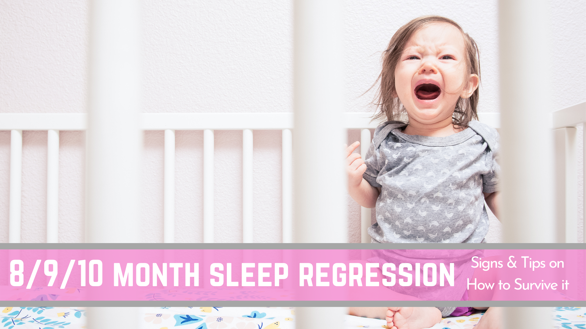 The 8, 9 or 10 Month Sleep Regression: Signs and Tips on How to Survive it