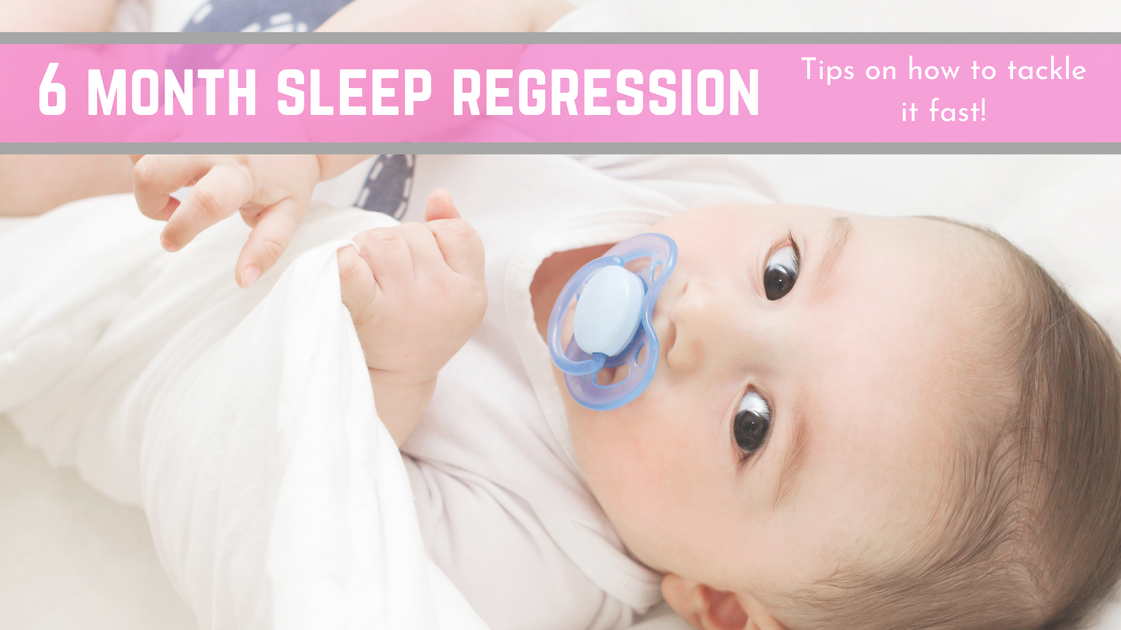 6 Month Sleep Regression: Tips on How to Tackle it Fast