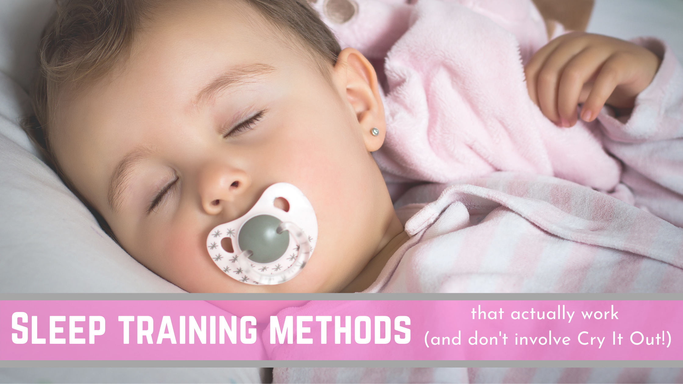6 Sleep Training Methods that ACTUALLY work (and that don't involve Cry It Out!)