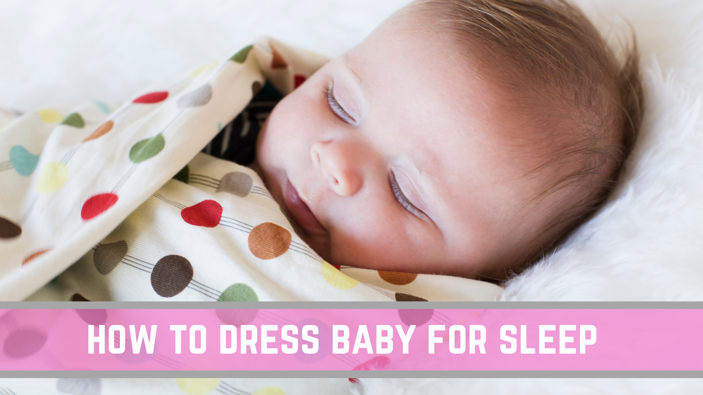How to dress Baby for Sleep