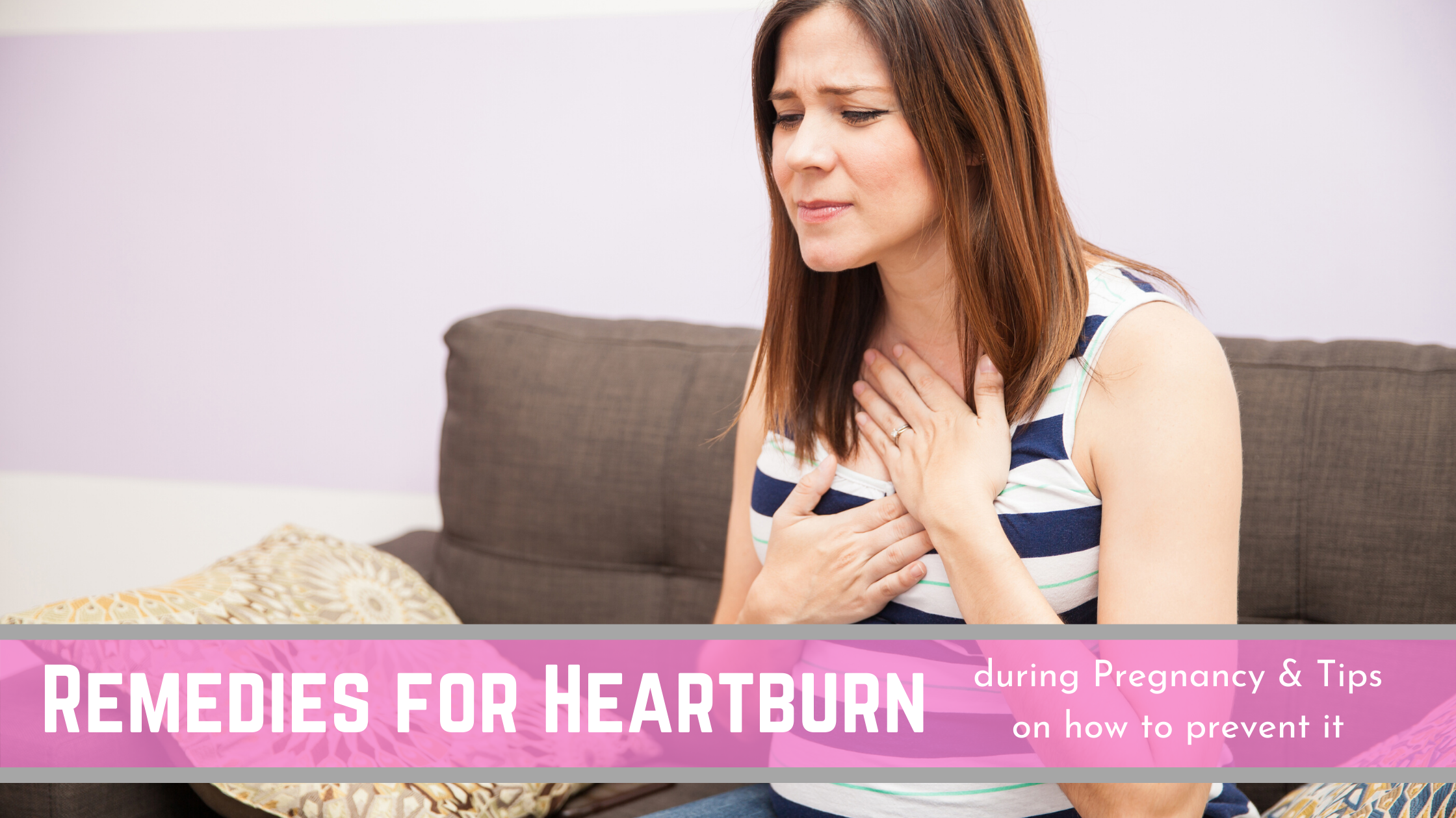 20+ Remedies for Heartburn during Pregnancy and Tips on how to prevent it: including Home and Natural Remedies.