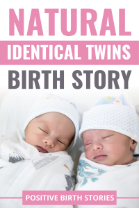 natural and positive identical twins birth story