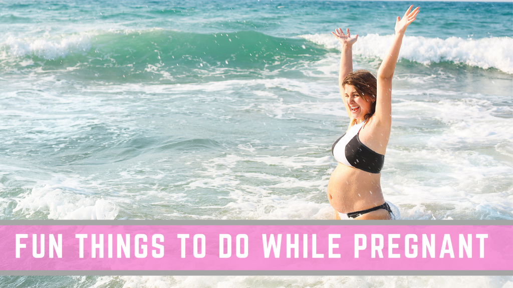 Fun things to do while pregnant