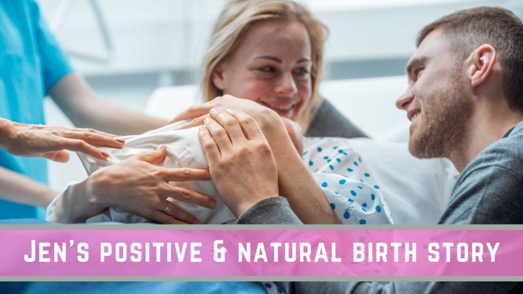Jen's positive and natural birth story